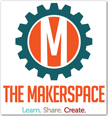 The Makerspace : Learn. Share. Create